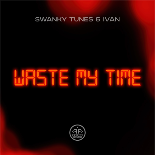 Swanky Tunes, Ivan - Waste My Time