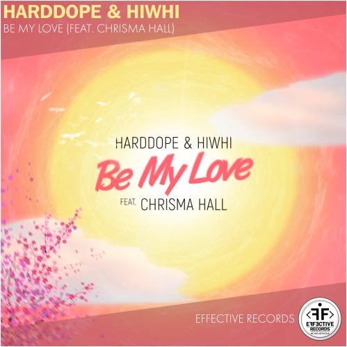 Harddope, Hiwhi - Be My Love (feat. Chrisma Hall)