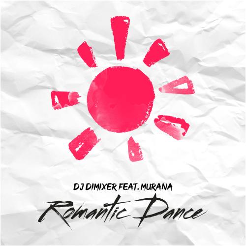DJ DimixeR - Romantic Dance (feat. Murana)